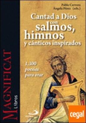 Cantad a Dios con salmos, himnos y cánticos inspirados . 1.300 poesías para orar