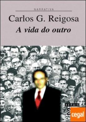 A vida do outro por Reigosa, Carlos G. PDF