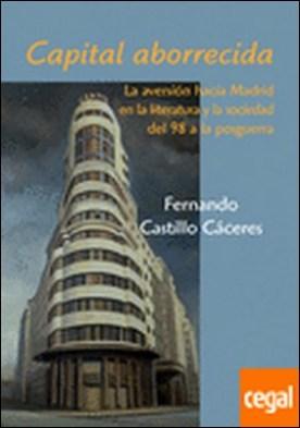 Capital aborrecida . La aversión hacia Madrid en la literatura y la sociedad del 98 a la posguerra