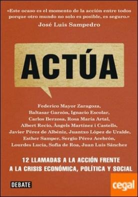 Actúa . 12 llamadas a la acción frente a la crisis económica, política y social por Artal, Rosa M PDF