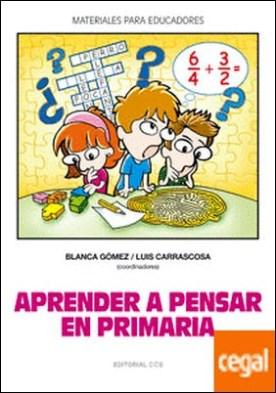 Aprender a pensar en primaria por Gómez, Blanca PDF