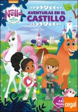 Aventuras en el castillo (Nella, una princesa valiente. Actividades) . Con juegos y pasatiempos