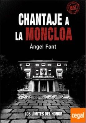 Chantaje a La Moncloa . Los límites del Honor por Font, Àngel