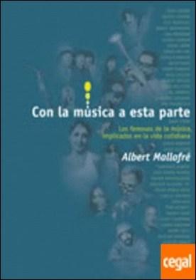 Con la música a esta parte . los famosos de la música, implicados en la vida cotidiana por Mallofré i Milà, Albert