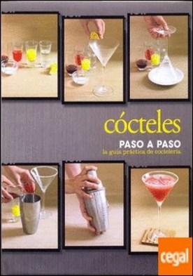 CÓCTELES PASO A PASO . La guía práctica de coctelería