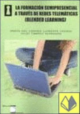 Blended Learning . la formación semipresencial a través de redes telemáticas por Llorente Cejudo, María Carmen PDF