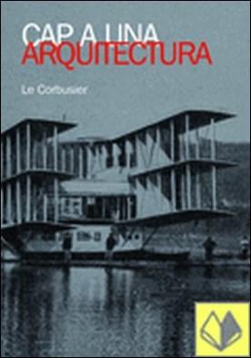 Cap a una arquitectura . Le Corbusier