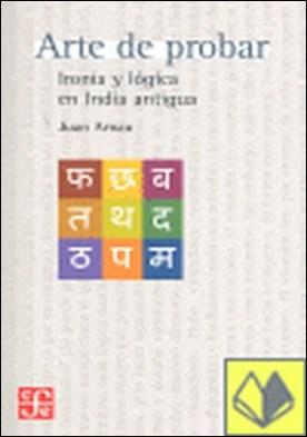 A de probar : Ironía y lógica en la India antigua . ironía y lógica en India antigua