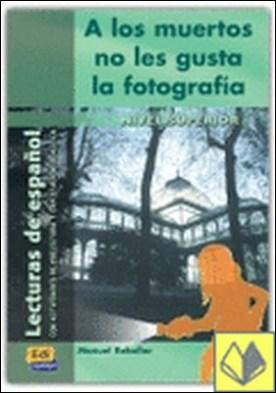 A LOS MUERTOS NO LES GUSTA LA FOTOGRAFÍA . Lectura graduada de español - Nivel Superior I