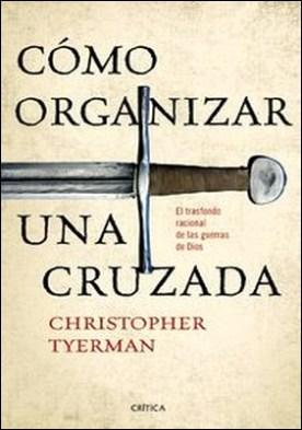 Cómo organizar una cruzada. El trasfondo racional de las guerras de Dios