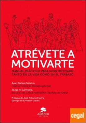 Atrévete a motivarte . Manual práctico para vivir motivado tanto en la vida como en el trabajo