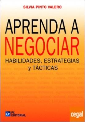 Aprenda a negociar . Habilidades, estrategias y tácticas