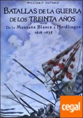 Batallas de la Guerra de los Treinta Años . De la Montaña Blanca a Nordlingen 1618-1635