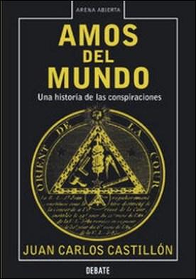 Amos del mundo. Una historia de las conspiraciones por Juan Carlos Castillón
