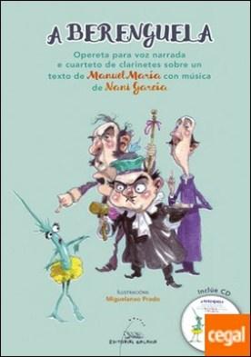 A Berenguela . Opereta para voz narrada e cuarteto de clarinetes sobre un texto de Manuel María con música de Nani García