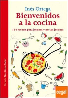 Bienvenidos a la cocina . 114 recetas para jóvenes y no tan jóvenes