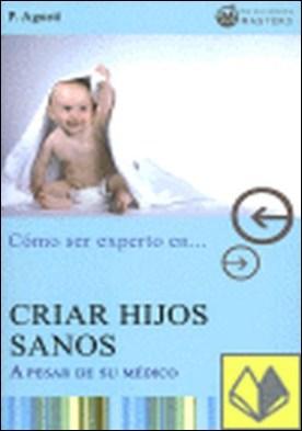 Cómo criar hijos sanos-- a pesar de su médico . A PESAR DE SU MEDICO por Agustí, P.