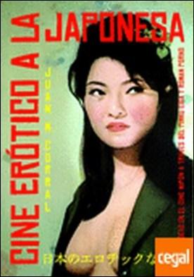 CINE ERÓTICO A LA JAPONESA . El sexo en el Cine Nipón a través del Pinku Eiga y Roman Porno
