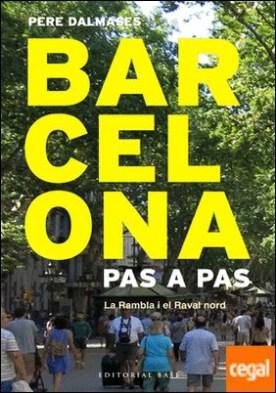 Barcelona Pas a Pas . La Rambla i el Raval nord