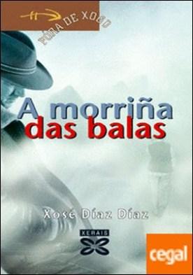A morriña das balas por Díaz Díaz, Xosé PDF