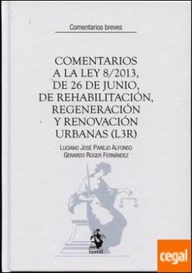 Comentarios a la Ley 8-2013, de 26 de junio, de rehabilitación, regeneración y renovación urbanas L3R . REGENERACION Y RENOVACION URBANAS por Parejo Alfonso, Luciano PDF