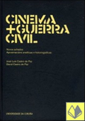 Cinema + Guerra Civil . novos achados : aproximacións analíticas e historiográficas por Castro de Paz, José Luis col. PDF
