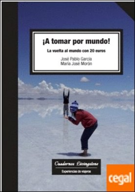 ¡A tomar por mundo! La vuelta al mundo con 20 euros por García Báez, José Pablo PDF