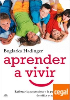 Aprender a vivir . Reforzar la autoestima y la personalidad de niños y adolescentes por Hadinger, Boglarka PDF
