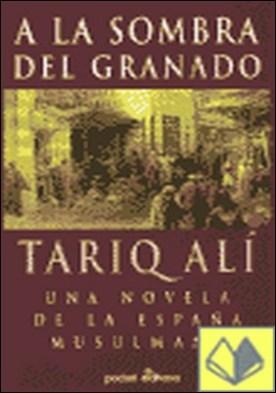 A la sombra del granado . una novela de la España musulmana