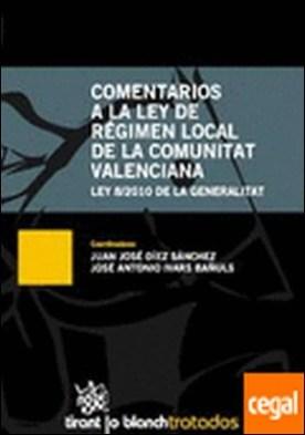 Comentarios a la Ley de Régimen Local de la Comunitat Valenciana . ley 8/2010 de la Generalitat por Juan José Díez Sánchez