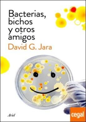 Bacterias, bichos y otros amigos . Descubre a nuestros aliados microscópicos