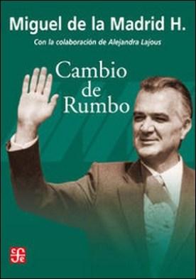 Cambio de rumbo. Testimonio de una Presidencia, 1982-1988