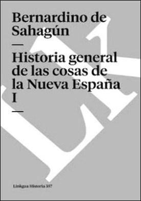 Historia general de las cosas de la Nueva España I por Bernardino de Sahagún