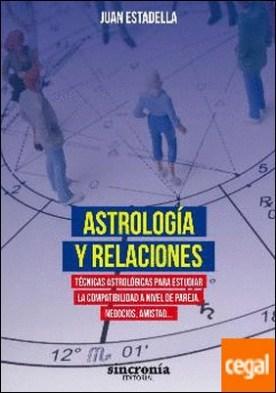 ASTROLOGÍA Y RELACIONES . Técnicas astrológicas para estudiar la compatibilidad a nivel de pareja, negocios, amistad... por Estadella Mercader, Juan