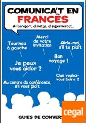 Comunica't en FRANCÈS . A l'aeroport, al metge, al supermercat...