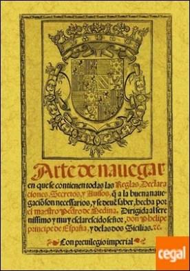 Arte de navegar en que se contienen todas las reglas, declaraciones, secretos y avisos a que la buena navegación son ... por Medina, Pedro de