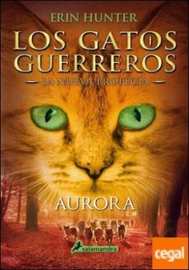 Aurora . Los gatos guerreros - La nueva profecía III por Hunter, Erin PDF