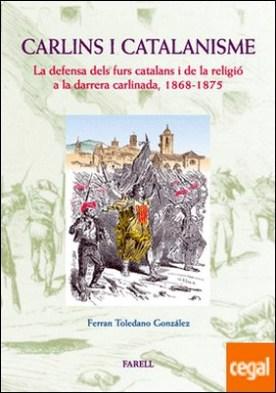 _Carlins i catalanisme. La defensa dels furs catalans i de la religi� a la darrera carlinada