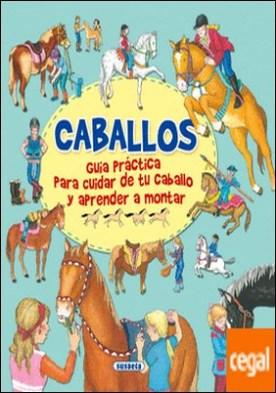 Caballos, guía practica para cuidar de tu caballo y aprender a montar