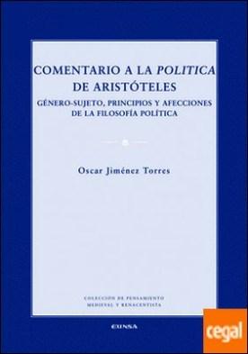 COMENTARIO A LA POLITICA DE ARISTOTELES . GÉNERO-SUJETO, PRINCIPIOS Y AFECCIONES DE LA FILOSOFÍA POLÍTICA