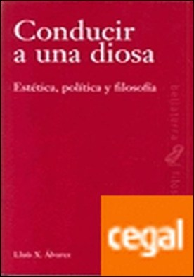 CONDUCIR A UNA DIOSA . Estética, política y filosofía