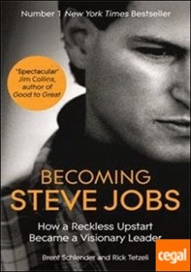 Becoming Steve Jobs . The Evolution of a Reckless Upstart into a Visionary Leader