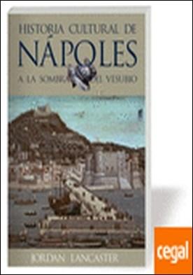 A LA SOMBRA DEL VESUBIO . historia cultural de Nápoles