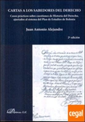 Cartas a los sabedores del derecho . Casos prácticos sobre cuestiones de Historia del Derecho, ajustados al sistema del Plan de Estudios de Bolonia por Alejandre García, Juan Antonio