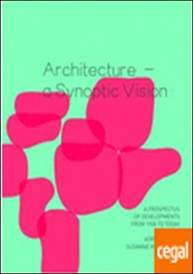 ARCHITECTURE. A SYNOPTIC VISION. A PROSPECTUS OF DEVELOPMENTS FROM 1900 TO TODAY