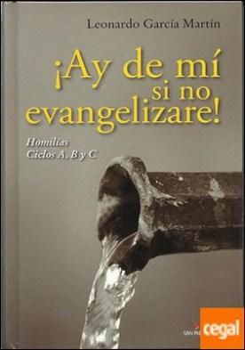 ¡Ay de mí si no evangelizare! . Homilias Ciclos A, B y C