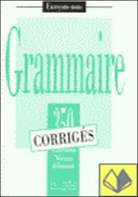 350 EXERCICES (CORRIGES) NIVEAU DEBUTANT. GRAMMAIRE