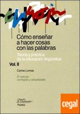 Cómo enseñar a hacer cosas con palabras. Vol. II . Teoría y práctica de la educación lingüística