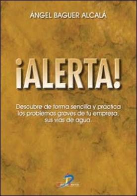 Alerta!: Descubre de forma sencilla y práctica los problemas graves de tu empresa, sus vías de agua por Angel Baguer Alcalá