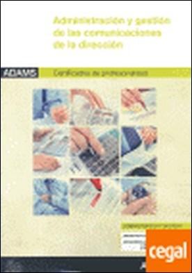 Administración y gestión de las comunicaciones de la dirección . certificado de profesionalidad asistencia a la dirección por ADAMS PDF